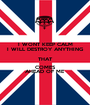 I WONT KEEP CALM I WILL DESTROY ANYTHING THAT COMES AHEAD OF ME  - Personalised Poster A1 size