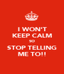 I WON'T KEEP CALM SO STOP TELLING ME TO!! - Personalised Poster A1 size