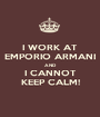 I WORK AT EMPORIO ARMANI AND I CANNOT KEEP CALM! - Personalised Poster A1 size