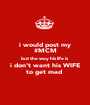 i would post my #MCM but the way his life is i don't want his WIFE to get mad  - Personalised Poster A1 size