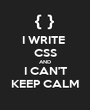 I WRITE  CSS AND I CAN'T KEEP CALM - Personalised Poster A1 size