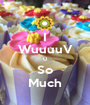 I WuuuuV U So Much - Personalised Poster A1 size