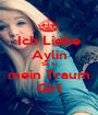 Ich Liebe Aylin Sie ist mein Traum Girl - Personalised Poster A1 size