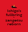 Ichigo's fullbring is zangetsu reborn - Personalised Poster A1 size