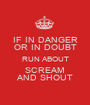 IF IN DANGER OR IN DOUBT RUN ABOUT SCREAM AND SHOUT - Personalised Poster A1 size