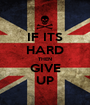 IF ITS HARD THEN GIVE UP - Personalised Poster A1 size