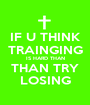 IF U THINK TRAINGING IS HARD THAN THAN TRY LOSING - Personalised Poster A1 size