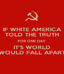 IF WHITE AMERICA TOLD THE TRUTH FOR ONE DAY IT'S WORLD WOULD FALL APART - Personalised Poster A1 size