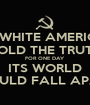 IF WHITE AMERICA TOLD THE TRUTH FOR ONE DAY ITS WORLD WOULD FALL APART - Personalised Poster A1 size