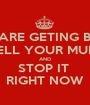 IF YOU ARE GETING BULLIED  TELL YOUR MUM  AND STOP IT  RIGHT NOW - Personalised Poster A1 size