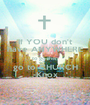 If YOU don't have ANYWHERE to go then go to CHURCH -Knox - Personalised Poster A1 size