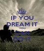 IF YOU DREAM IT YOU CAN DO IT - Personalised Poster A1 size