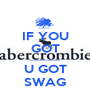 IF YOU GOT __________ U GOT SWAG - Personalised Poster A1 size