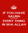 IF YOU HAVE SALMA YOU HAVE EVERY THING IN SHA ALLAH - Personalised Poster A1 size