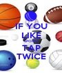 IF YOU LIKE SPORTS TAP TWICE - Personalised Poster A1 size