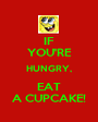 IF YOU'RE HUNGRY, EAT A CUPCAKE! - Personalised Poster A1 size