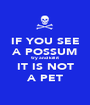 IF YOU SEE A POSSUM try and kill it IT IS NOT A PET - Personalised Poster A1 size