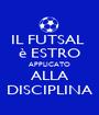 IL FUTSAL  è ESTRO APPLICATO ALLA DISCIPLINA - Personalised Poster A1 size