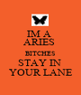 IM A  ARIES  BITCHES STAY IN  YOUR LANE - Personalised Poster A1 size