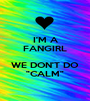 """I'M A FANGIRL  WE DON'T DO """"CALM"""" - Personalised Poster A1 size"""