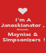 I'm A Janoskianator , Mahomie , Mayniac &  Simpsonizers ! - Personalised Poster A1 size