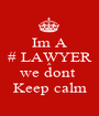 Im A # LAWYER & we dont  Keep calm - Personalised Poster A1 size