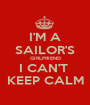 I'M A SAILOR'S GIRLFRIEND I CAN'T  KEEP CALM - Personalised Poster A1 size