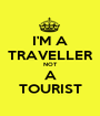 I'M A TRAVELLER NOT A TOURIST - Personalised Poster A1 size