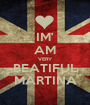 IM' AM VERY BEATIFUL MARTINA - Personalised Poster A1 size