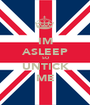 IM ASLEEP SO UNTICK ME - Personalised Poster A1 size