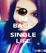 IM BACK TO MY SINGLE LIFE - Personalised Poster A1 size