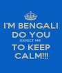 I'M BENGALI DO YOU EXPECT ME  TO KEEP CALM!!! - Personalised Poster A1 size
