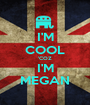 I'M COOL 'COZ I'M MEGAN - Personalised Poster A1 size