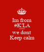 Im from #K'LA AND we dont  Keep calm - Personalised Poster A1 size