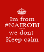 Im from #NAIROBI AND we dont  Keep calm - Personalised Poster A1 size