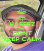 Im HAFEEZ AND I DONT KEEP CALM - Personalised Poster A1 size