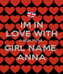 IM IN LOVE WITH A BEAUTIFUL GIRL NAME  ANNA - Personalised Poster A1 size
