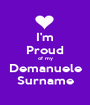 I'm Proud of my Demanuele Surname - Personalised Poster A1 size