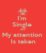 I'm  Single  BUT My attention  Is taken - Personalised Poster A1 size