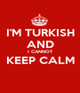 I'M TURKISH AND I CANNOT KEEP CALM  - Personalised Poster A1 size