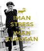 IMAN STRESS DAN IMAN KURUSAN - Personalised Poster A1 size