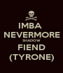 IMBA  NEVERMORE SHADOW FIEND (TYRONE) - Personalised Poster A1 size