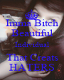 Imma Bitch Beautiful Individual That Creats HATERS - Personalised Poster A1 size