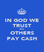 IN GOD WE TRUST ALL OTHERS PAY CASH - Personalised Poster A1 size