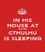 IN HIS HOUSE AT R'YLEH CTHULHU IS SLEEPING - Personalised Poster A1 size