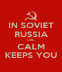 IN SOVIET RUSSIA LOL CALM KEEPS YOU - Personalised Poster A1 size