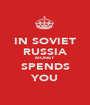 IN SOVIET RUSSIA MONEY SPENDS YOU - Personalised Poster A1 size