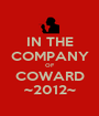 IN THE COMPANY OF COWARD ~2012~ - Personalised Poster A1 size