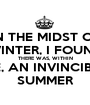 IN THE MIDST OF WINTER, I FOUND THERE WAS, WITHIN ME, AN INVINCIBLE SUMMER - Personalised Poster A1 size
