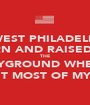 IN WEST PHILADELPHIA BORN AND RAISED ON THE PLAYGROUND WHERE I SPENT MOST OF MY DAY - Personalised Poster A1 size